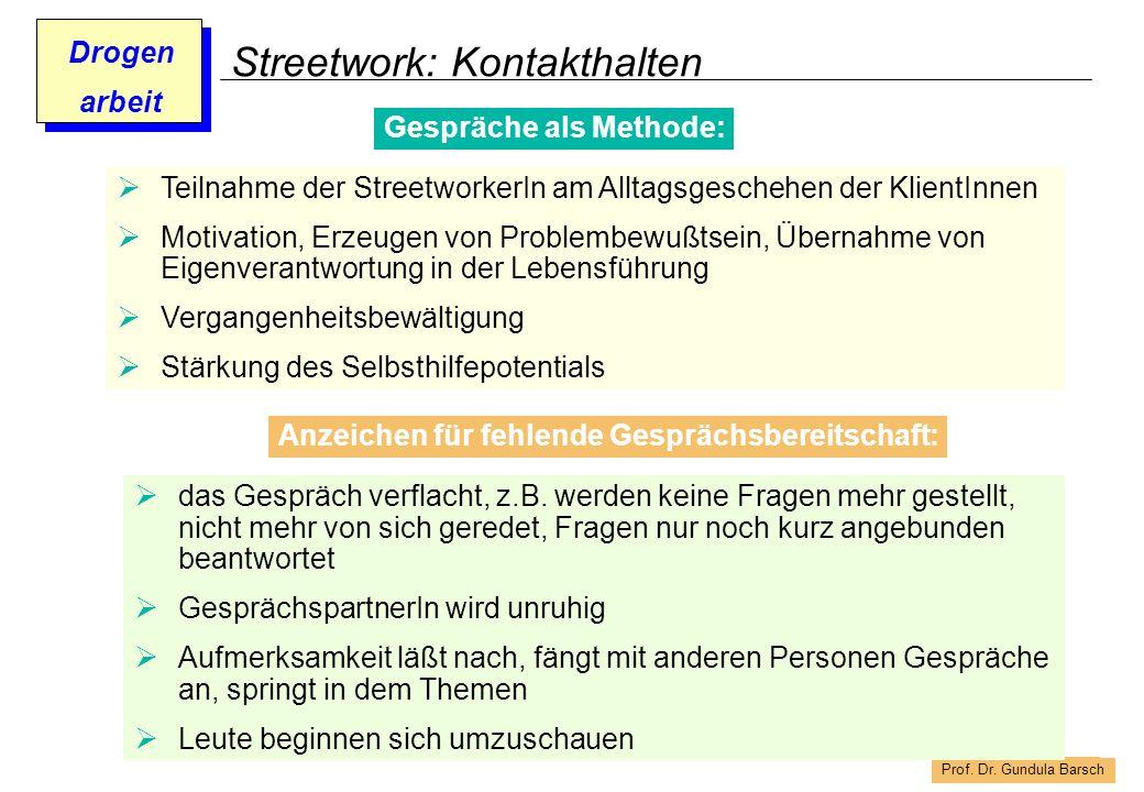 Prof. Dr. Gundula Barsch Drogen arbeit Streetwork: Kontakthalten Gespräche als Methode: Teilnahme der StreetworkerIn am Alltagsgeschehen der KlientInn