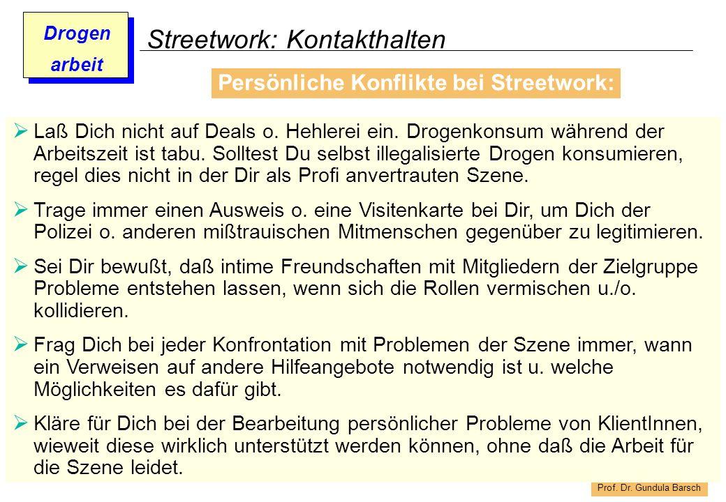 Prof. Dr. Gundula Barsch Drogen arbeit Streetwork: Kontakthalten Konfliktpunkte bei Streetwork: Laß Dich nicht auf Deals o. Hehlerei ein. Drogenkonsum
