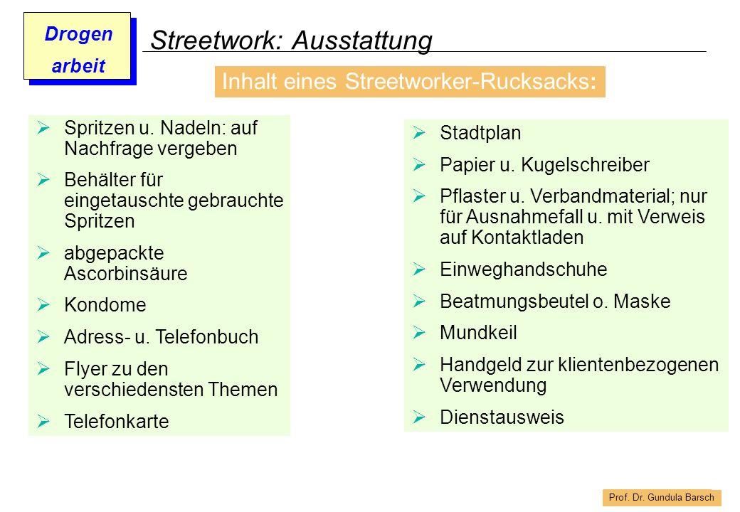 Prof. Dr. Gundula Barsch Drogen arbeit Streetwork: Ausstattung Inhalt eines Streetworker-Rucksacks: Spritzen u. Nadeln: auf Nachfrage vergeben Behälte
