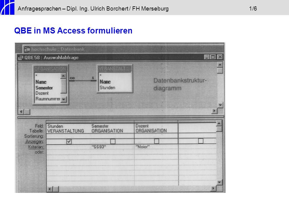 Anfragesprachen – Dipl. Ing. Ulrich Borchert / FH Merseburg1/6 QBE in MS Access formulieren