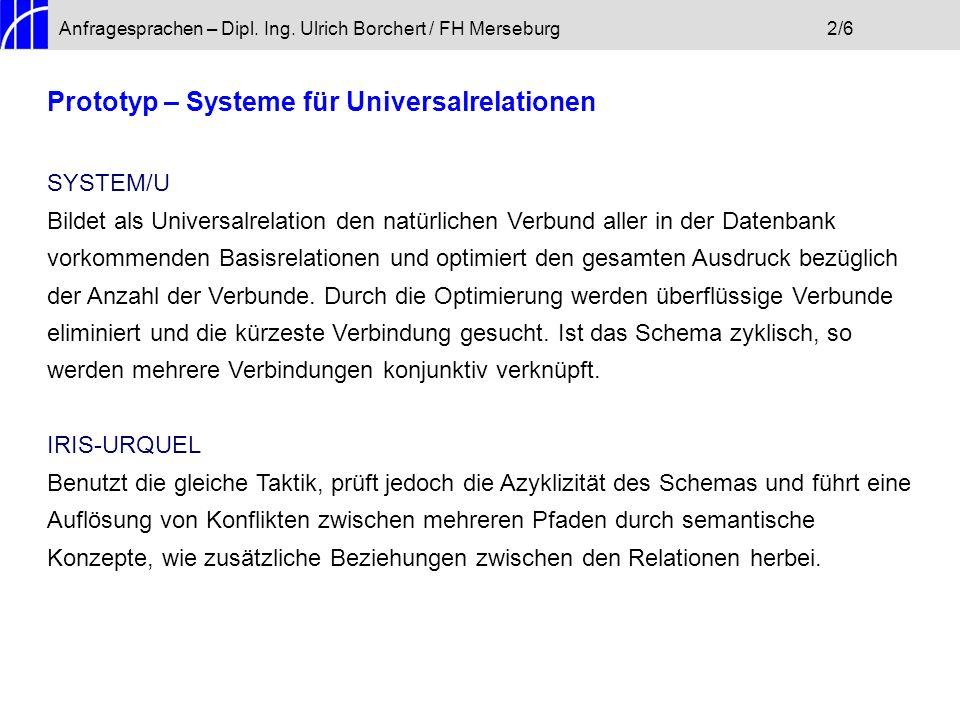Anfragesprachen – Dipl. Ing. Ulrich Borchert / FH Merseburg2/6 Prototyp – Systeme für Universalrelationen SYSTEM/U Bildet als Universalrelation den na