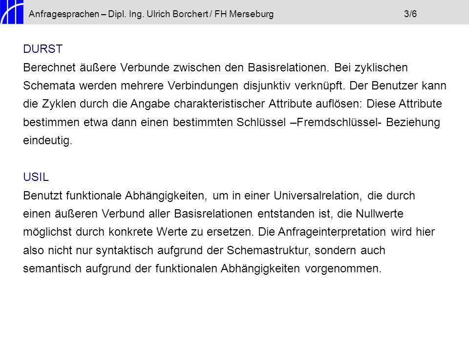 Anfragesprachen – Dipl. Ing. Ulrich Borchert / FH Merseburg3/6 DURST Berechnet äußere Verbunde zwischen den Basisrelationen. Bei zyklischen Schemata w