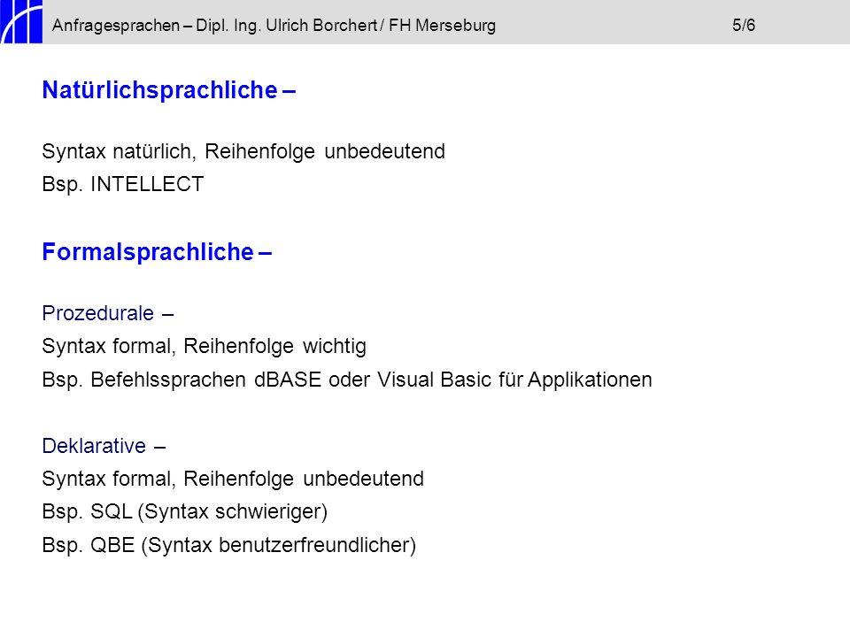Anfragesprachen – Dipl. Ing. Ulrich Borchert / FH Merseburg5/6 Natürlichsprachliche – Syntax natürlich, Reihenfolge unbedeutend Bsp. INTELLECT Formals