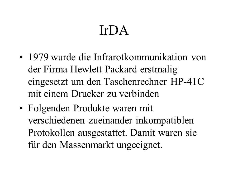 IrDA 1979 wurde die Infrarotkommunikation von der Firma Hewlett Packard erstmalig eingesetzt um den Taschenrechner HP-41C mit einem Drucker zu verbinden Folgenden Produkte waren mit verschiedenen zueinander inkompatiblen Protokollen ausgestattet.
