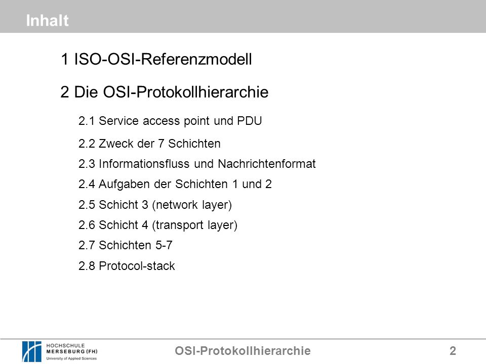 OSI-Protokollhierarchie2 Inhalt 1 ISO-OSI-Referenzmodell 2 Die OSI-Protokollhierarchie 2.1 Service access point und PDU 2.2 Zweck der 7 Schichten 2.3