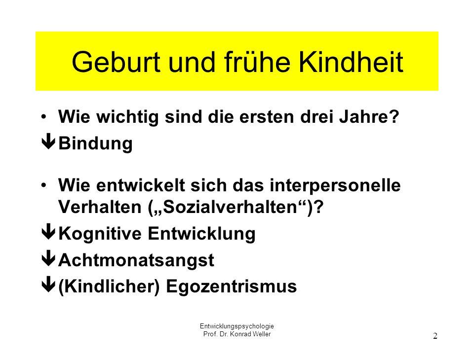 Entwicklungspsychologie Prof. Dr. Konrad Weller 2 Geburt und frühe Kindheit Wie wichtig sind die ersten drei Jahre? Bindung Wie entwickelt sich das in