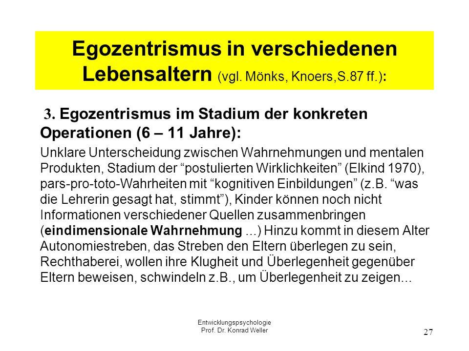 Entwicklungspsychologie Prof. Dr. Konrad Weller 27 Egozentrismus in verschiedenen Lebensaltern (vgl. Mönks, Knoers,S.87 ff.): 3. Egozentrismus im Stad