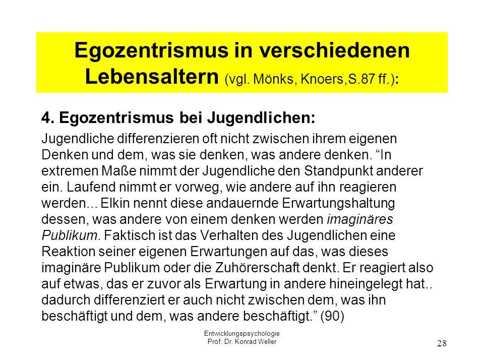Entwicklungspsychologie Prof. Dr. Konrad Weller 28 Egozentrismus in verschiedenen Lebensaltern (vgl. Mönks, Knoers,S.87 ff.): 4. Egozentrismus bei Jug