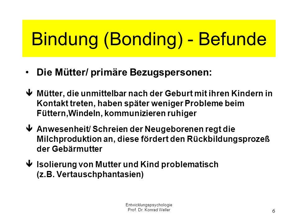 Entwicklungspsychologie Prof. Dr. Konrad Weller 6 Bindung (Bonding) - Befunde Die Mütter/ primäre Bezugspersonen: Mütter, die unmittelbar nach der Geb