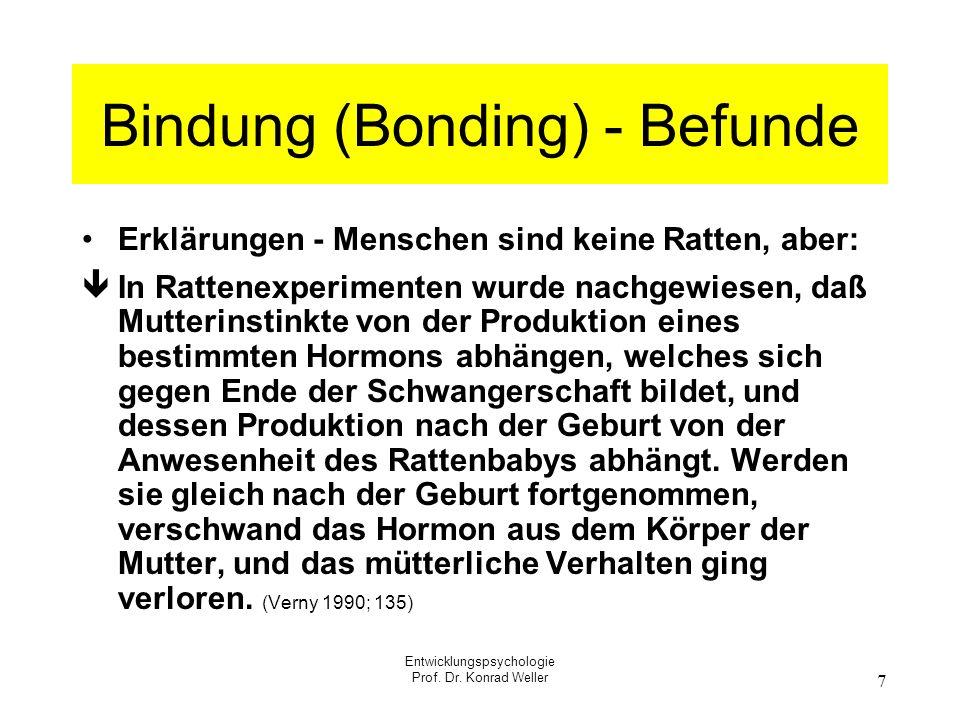 Entwicklungspsychologie Prof. Dr. Konrad Weller 7 Bindung (Bonding) - Befunde Erklärungen - Menschen sind keine Ratten, aber: In Rattenexperimenten wu