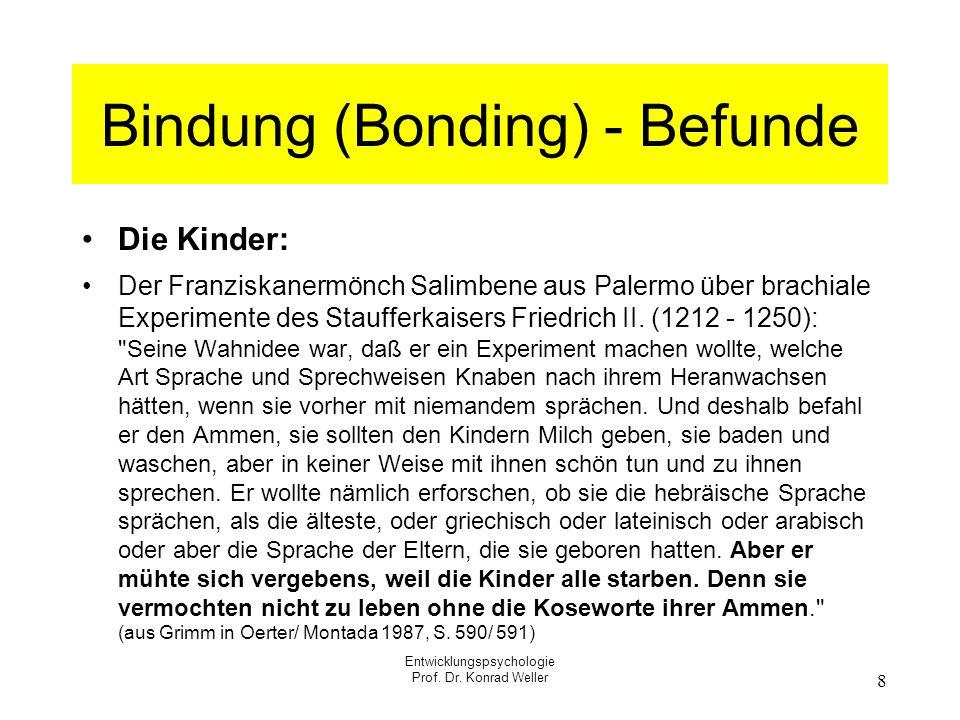 Entwicklungspsychologie Prof. Dr. Konrad Weller 8 Bindung (Bonding) - Befunde Die Kinder: Der Franziskanermönch Salimbene aus Palermo über brachiale E