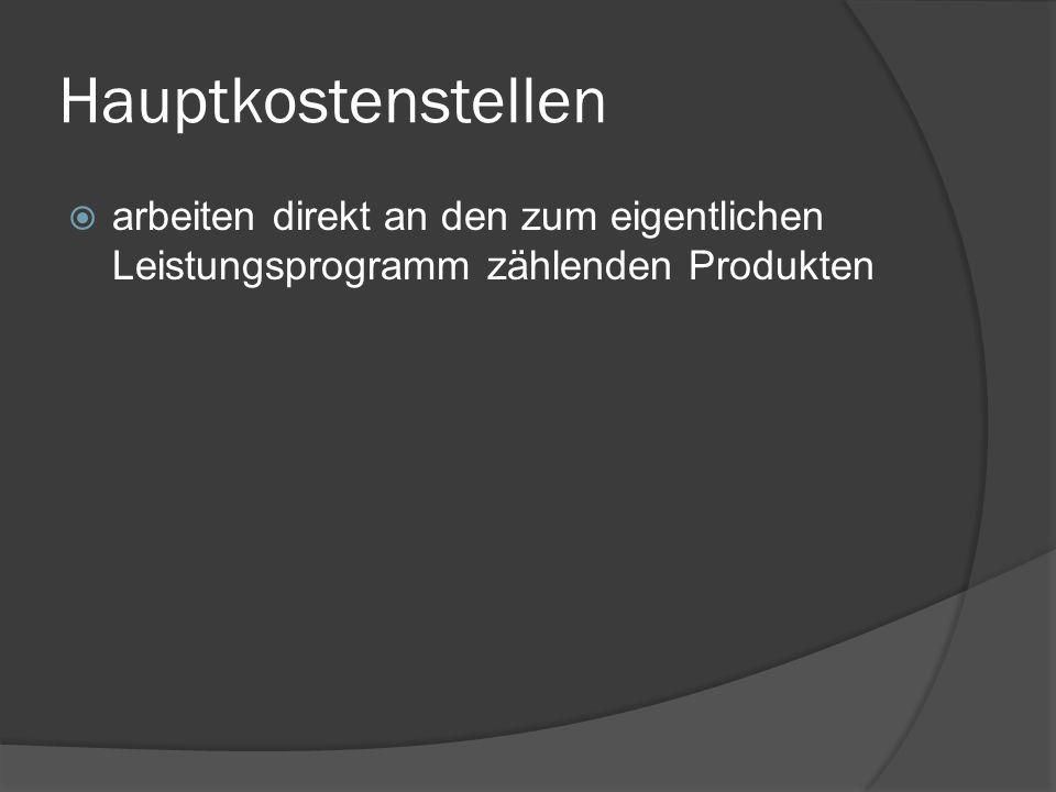 Hauptkostenstellen arbeiten direkt an den zum eigentlichen Leistungsprogramm zählenden Produkten