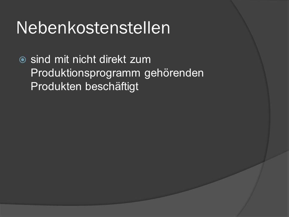 Nebenkostenstellen sind mit nicht direkt zum Produktionsprogramm gehörenden Produkten beschäftigt