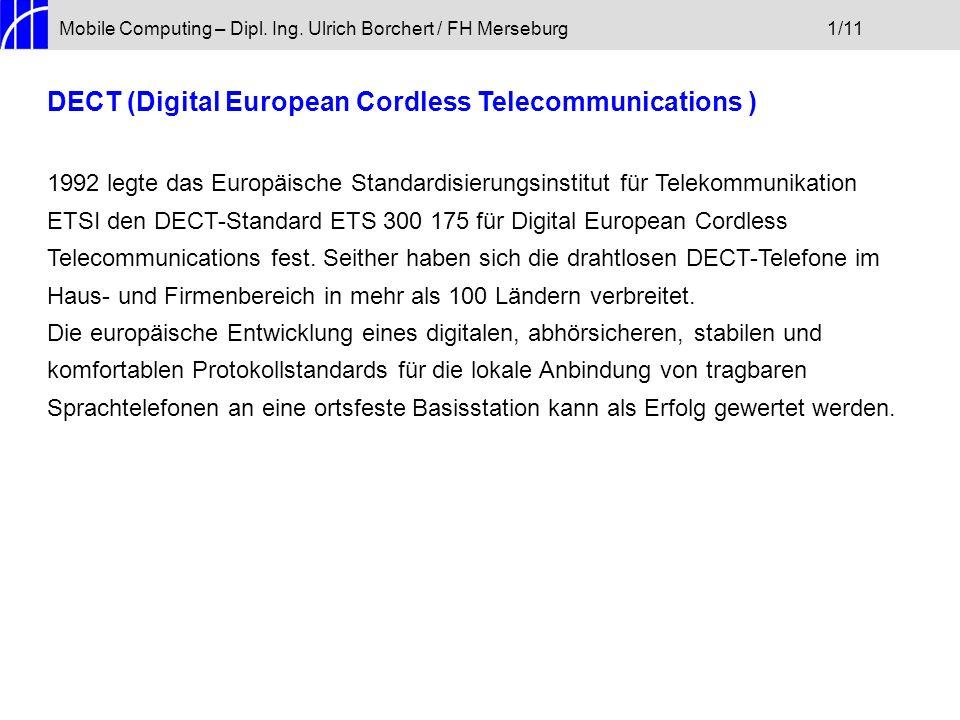 Mobile Computing – Dipl. Ing. Ulrich Borchert / FH Merseburg1/11 DECT (Digital European Cordless Telecommunications ) 1992 legte das Europäische Stand