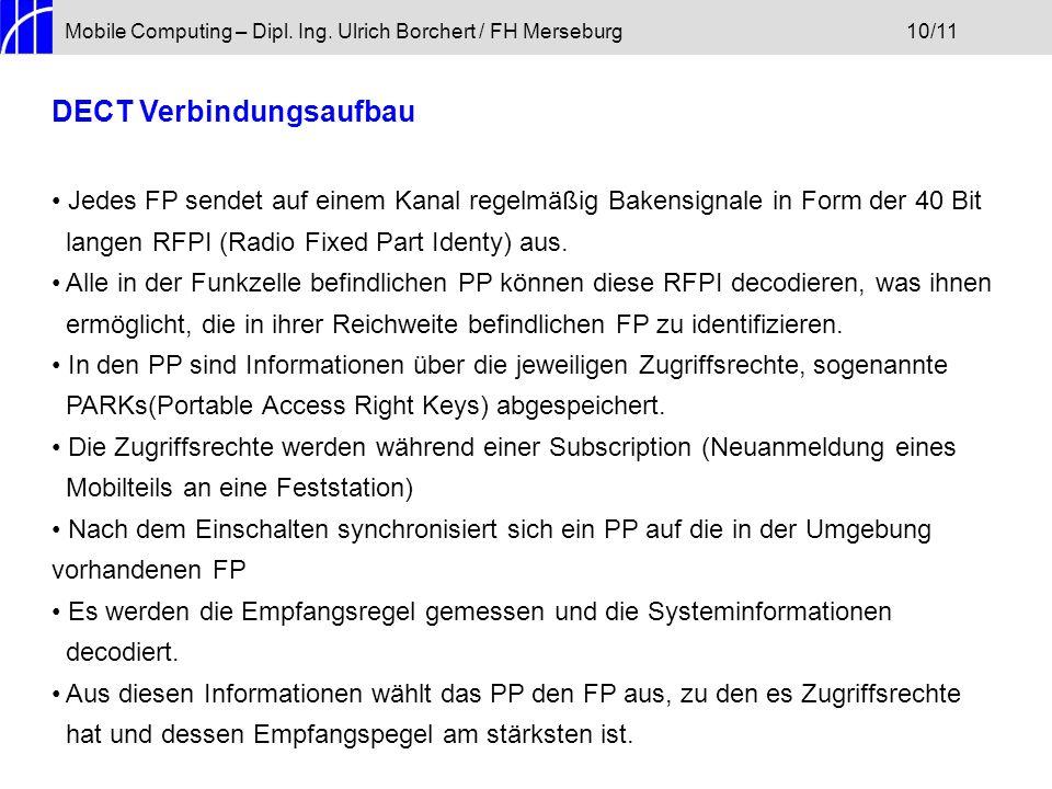 Mobile Computing – Dipl. Ing. Ulrich Borchert / FH Merseburg10/11 DECT Verbindungsaufbau Jedes FP sendet auf einem Kanal regelmäßig Bakensignale in Fo