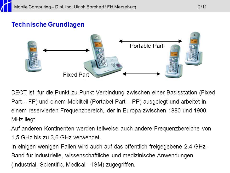 Mobile Computing – Dipl. Ing. Ulrich Borchert / FH Merseburg2/11 Technische Grundlagen DECT ist für die Punkt-zu-Punkt-Verbindung zwischen einer Basis