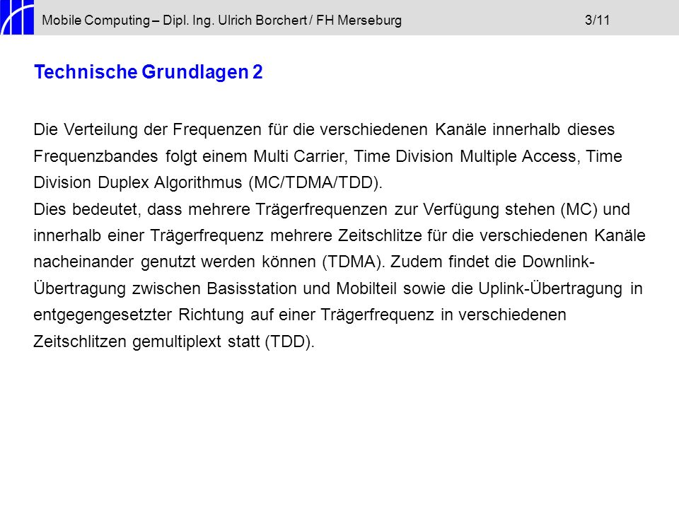 Mobile Computing – Dipl. Ing. Ulrich Borchert / FH Merseburg3/11 Technische Grundlagen 2 Die Verteilung der Frequenzen für die verschiedenen Kanäle in