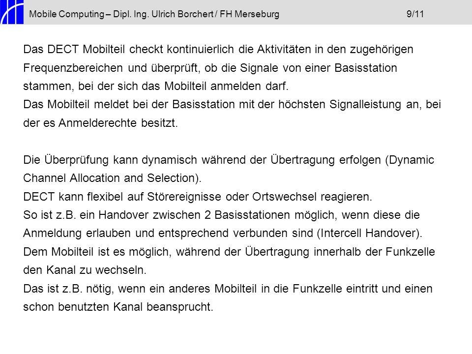 Mobile Computing – Dipl. Ing. Ulrich Borchert / FH Merseburg9/11 Das DECT Mobilteil checkt kontinuierlich die Aktivitäten in den zugehörigen Frequenzb