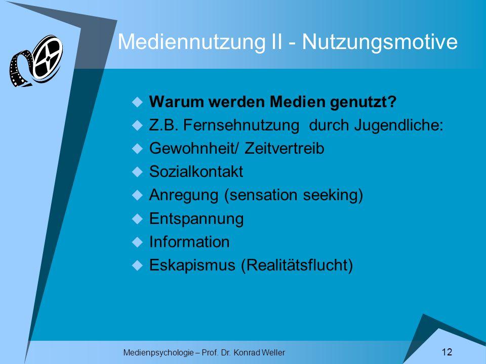 Medienpsychologie – Prof. Dr. Konrad Weller 12 Mediennutzung II - Nutzungsmotive Warum werden Medien genutzt? Z.B. Fernsehnutzung durch Jugendliche: G