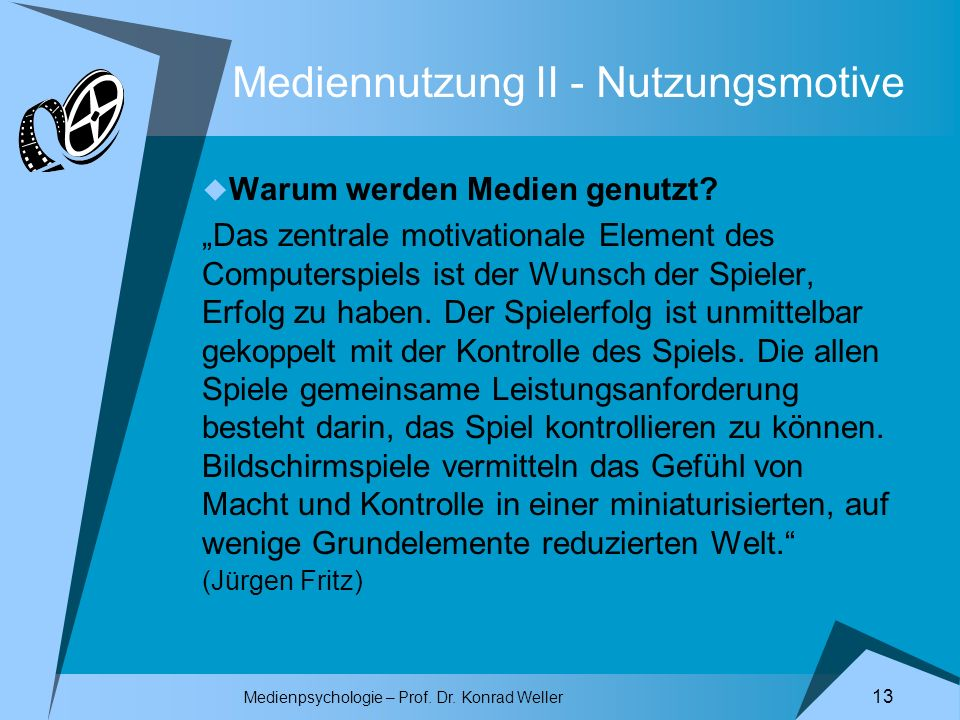 Medienpsychologie – Prof. Dr. Konrad Weller 13 Mediennutzung II - Nutzungsmotive Warum werden Medien genutzt? Das zentrale motivationale Element des C