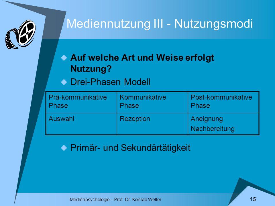 Medienpsychologie – Prof. Dr. Konrad Weller 15 Mediennutzung III - Nutzungsmodi Auf welche Art und Weise erfolgt Nutzung? Drei-Phasen Modell Primär- u
