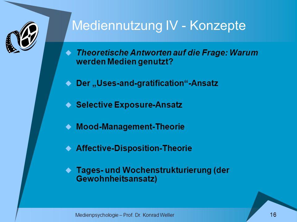 Medienpsychologie – Prof. Dr. Konrad Weller 16 Mediennutzung IV - Konzepte Theoretische Antworten auf die Frage: Warum werden Medien genutzt? Der Uses