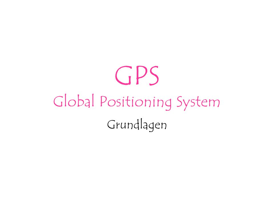 GPS Global Positioning System Grundlagen