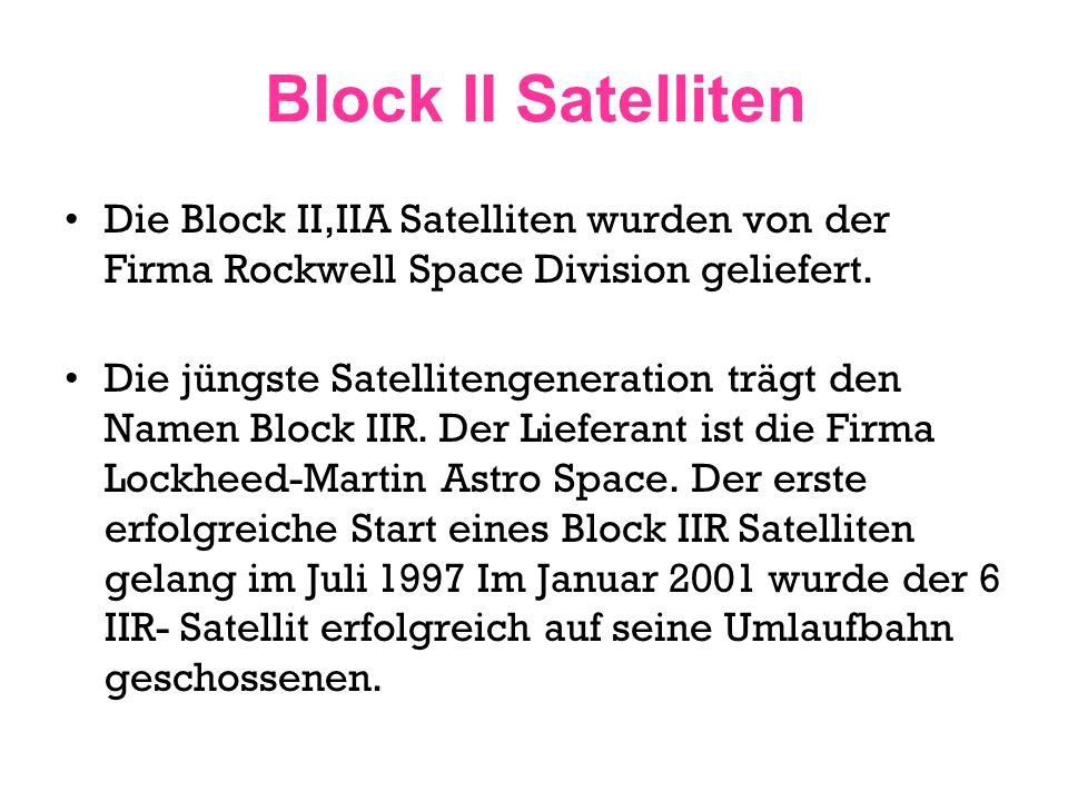 Technische Unterschiede der Satelliten(1) Der wesentlichste Unterschied zwischen Block II und Block IIA Satelliten ist: das Block II Satelliten 14 Tage ihre Navigationsdaten speichern können und somit in Notfällen 14 Tage ohne Kontakt zum Kontrollzentrum Navigationsdaten ausstrahlen können.