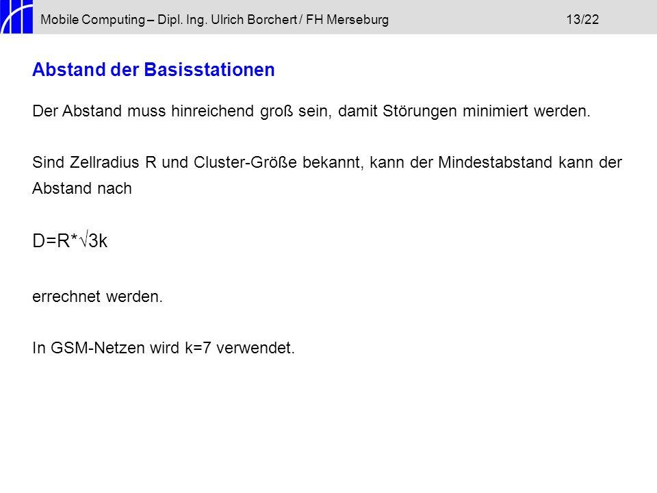 Mobile Computing – Dipl. Ing. Ulrich Borchert / FH Merseburg13/22 Abstand der Basisstationen Der Abstand muss hinreichend groß sein, damit Störungen m