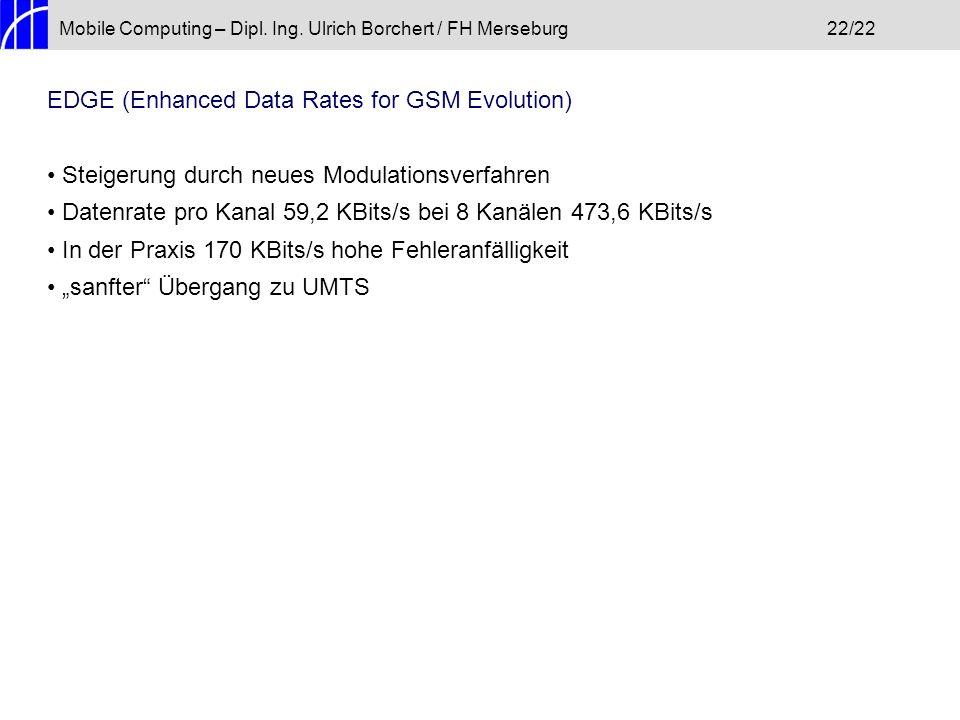 Mobile Computing – Dipl. Ing. Ulrich Borchert / FH Merseburg22/22 EDGE (Enhanced Data Rates for GSM Evolution) Steigerung durch neues Modulationsverfa