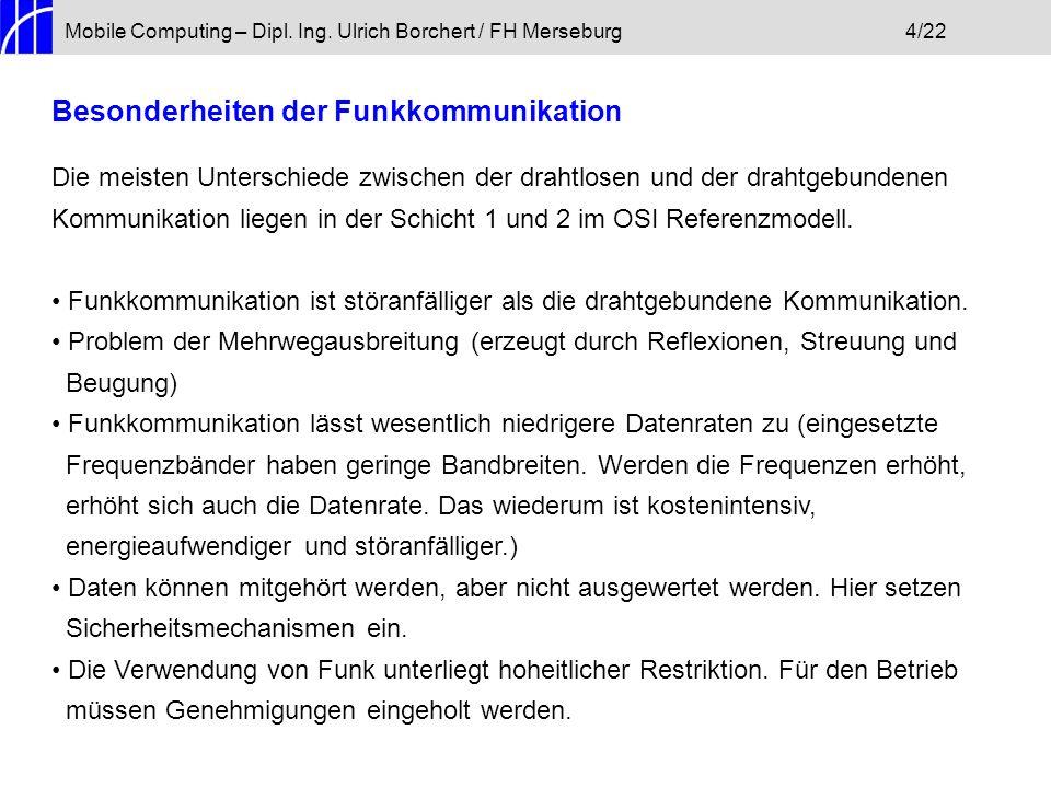 Mobile Computing – Dipl. Ing. Ulrich Borchert / FH Merseburg4/22 Besonderheiten der Funkkommunikation Die meisten Unterschiede zwischen der drahtlosen