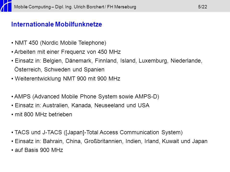 Mobile Computing – Dipl. Ing. Ulrich Borchert / FH Merseburg5/22 Internationale Mobilfunknetze NMT 450 (Nordic Mobile Telephone) Arbeiten mit einer Fr