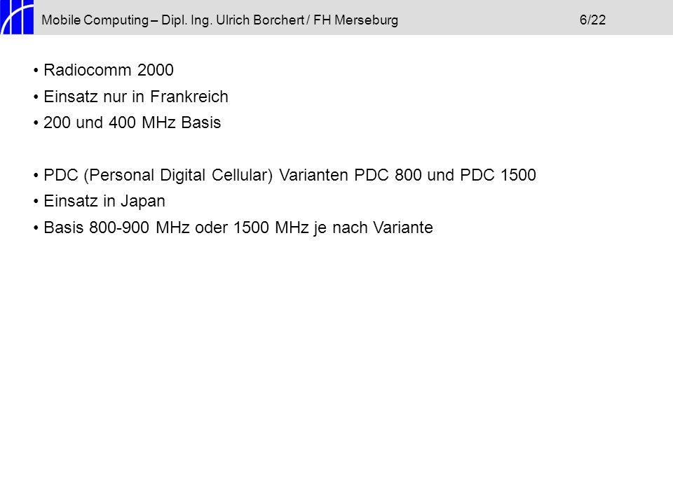 Mobile Computing – Dipl. Ing. Ulrich Borchert / FH Merseburg6/22 Radiocomm 2000 Einsatz nur in Frankreich 200 und 400 MHz Basis PDC (Personal Digital