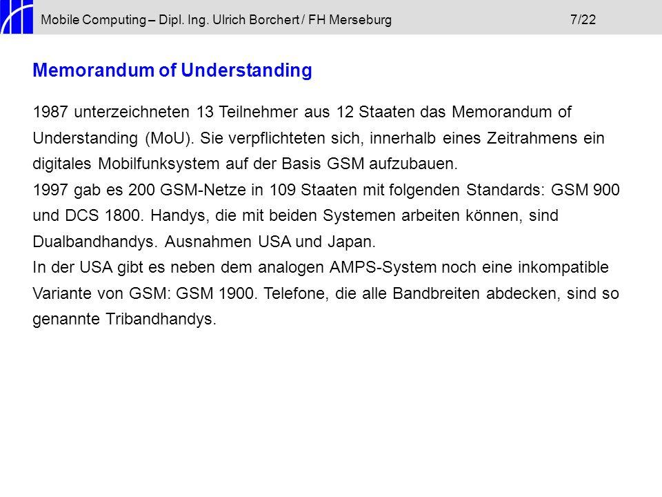 Mobile Computing – Dipl. Ing. Ulrich Borchert / FH Merseburg7/22 Memorandum of Understanding 1987 unterzeichneten 13 Teilnehmer aus 12 Staaten das Mem