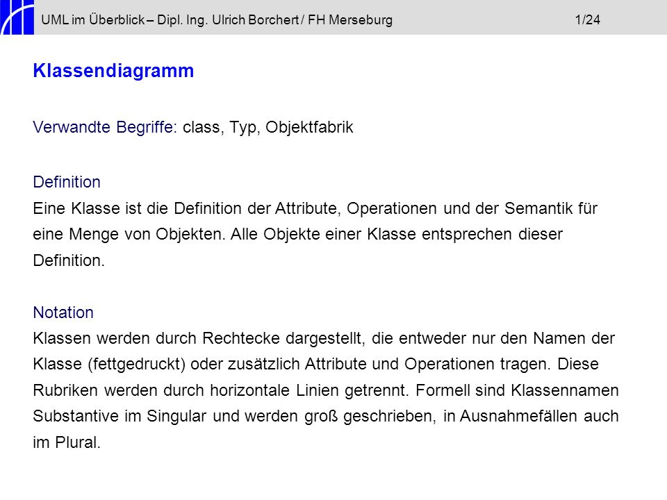 UML im Überblick – Dipl. Ing. Ulrich Borchert / FH Merseburg1/24 Klassendiagramm Verwandte Begriffe: class, Typ, Objektfabrik Definition Eine Klasse i