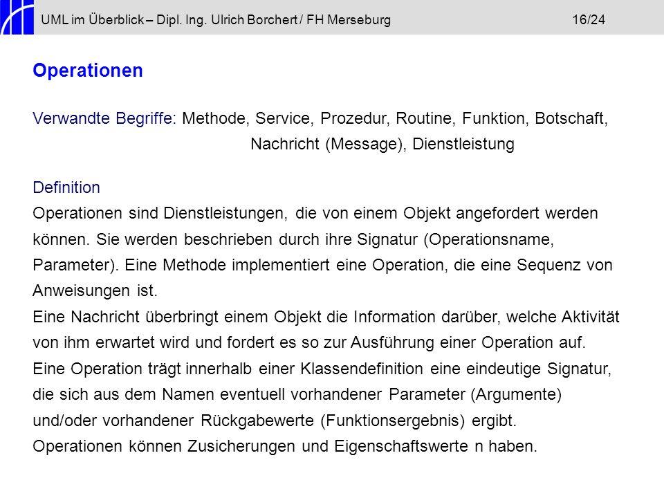 UML im Überblick – Dipl. Ing. Ulrich Borchert / FH Merseburg16/24 Operationen Verwandte Begriffe: Methode, Service, Prozedur, Routine, Funktion, Botsc