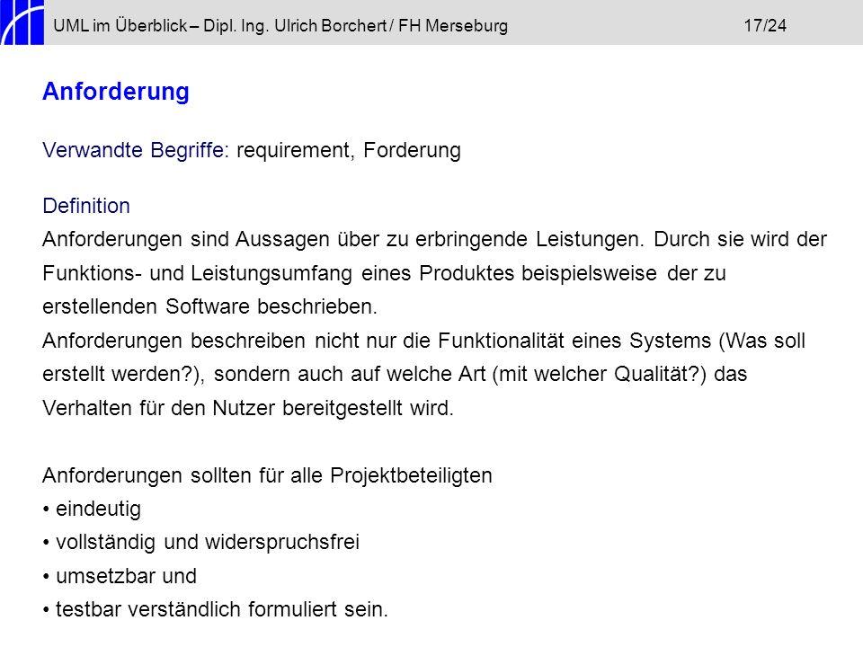 UML im Überblick – Dipl. Ing. Ulrich Borchert / FH Merseburg17/24 Anforderung Verwandte Begriffe: requirement, Forderung Definition Anforderungen sind
