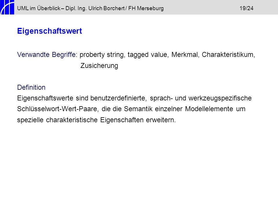 UML im Überblick – Dipl. Ing. Ulrich Borchert / FH Merseburg19/24 Eigenschaftswert Verwandte Begriffe: proberty string, tagged value, Merkmal, Charakt