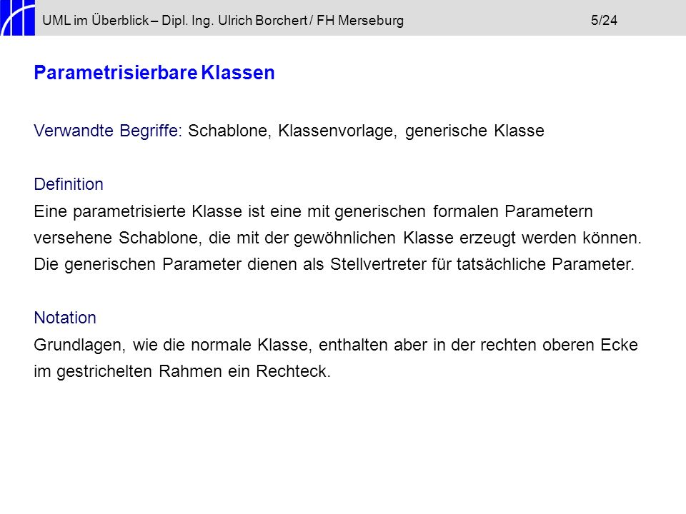 UML im Überblick – Dipl. Ing. Ulrich Borchert / FH Merseburg5/24 Parametrisierbare Klassen Verwandte Begriffe: Schablone, Klassenvorlage, generische K