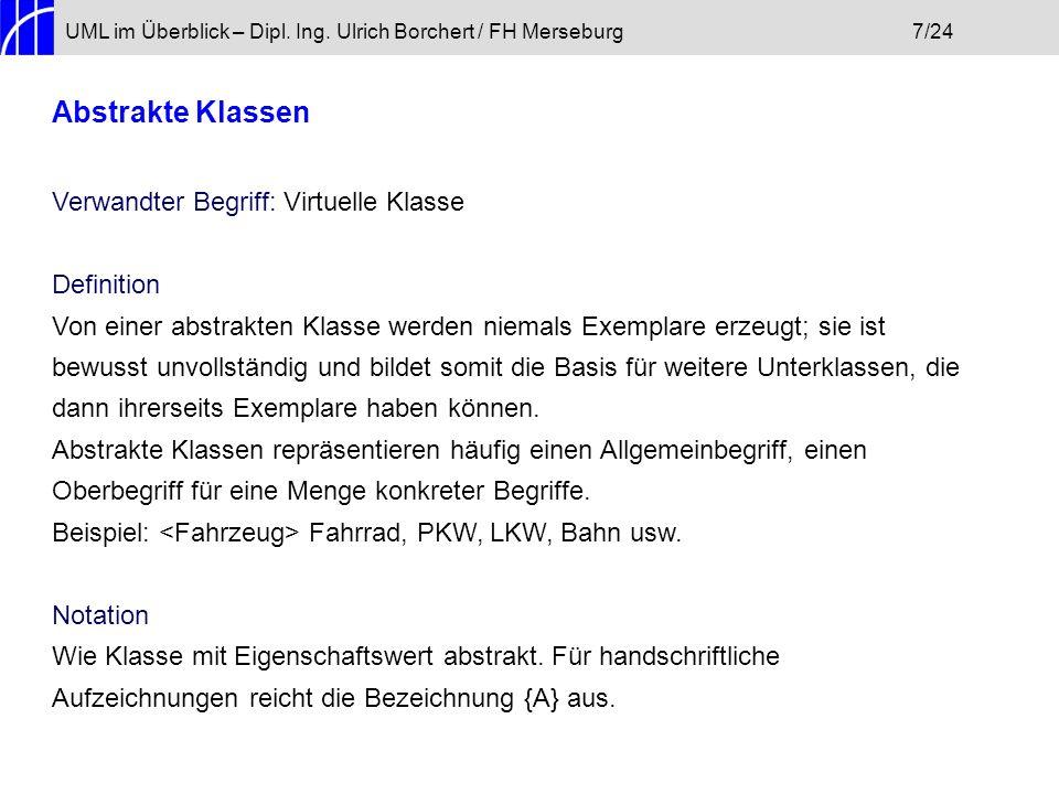 UML im Überblick – Dipl. Ing. Ulrich Borchert / FH Merseburg7/24 Abstrakte Klassen Verwandter Begriff: Virtuelle Klasse Definition Von einer abstrakte