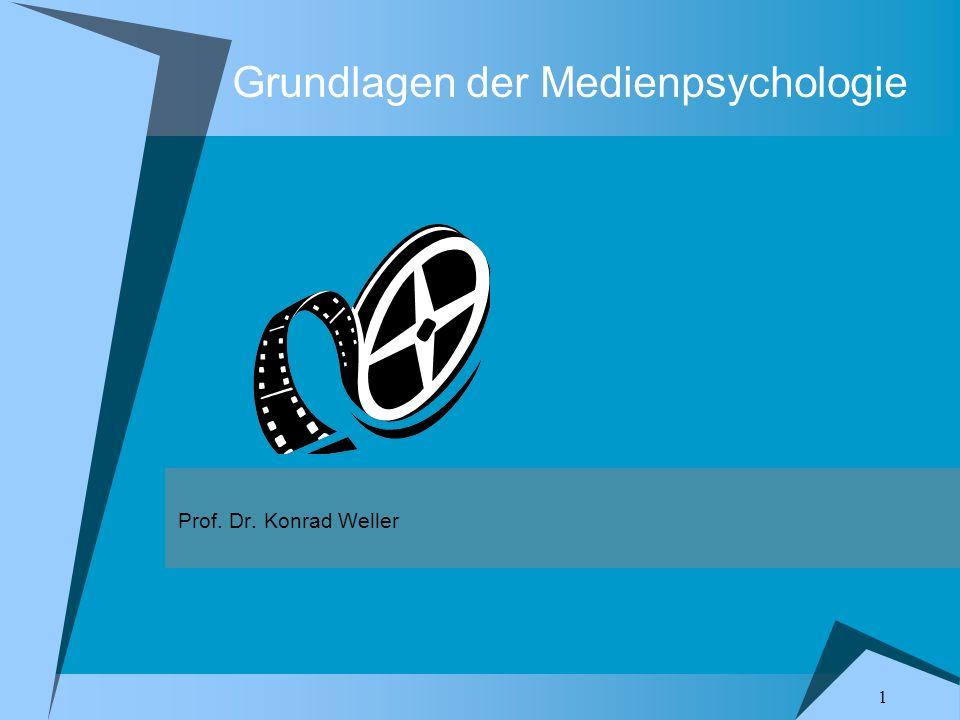 1 Grundlagen der Medienpsychologie Prof. Dr. Konrad Weller