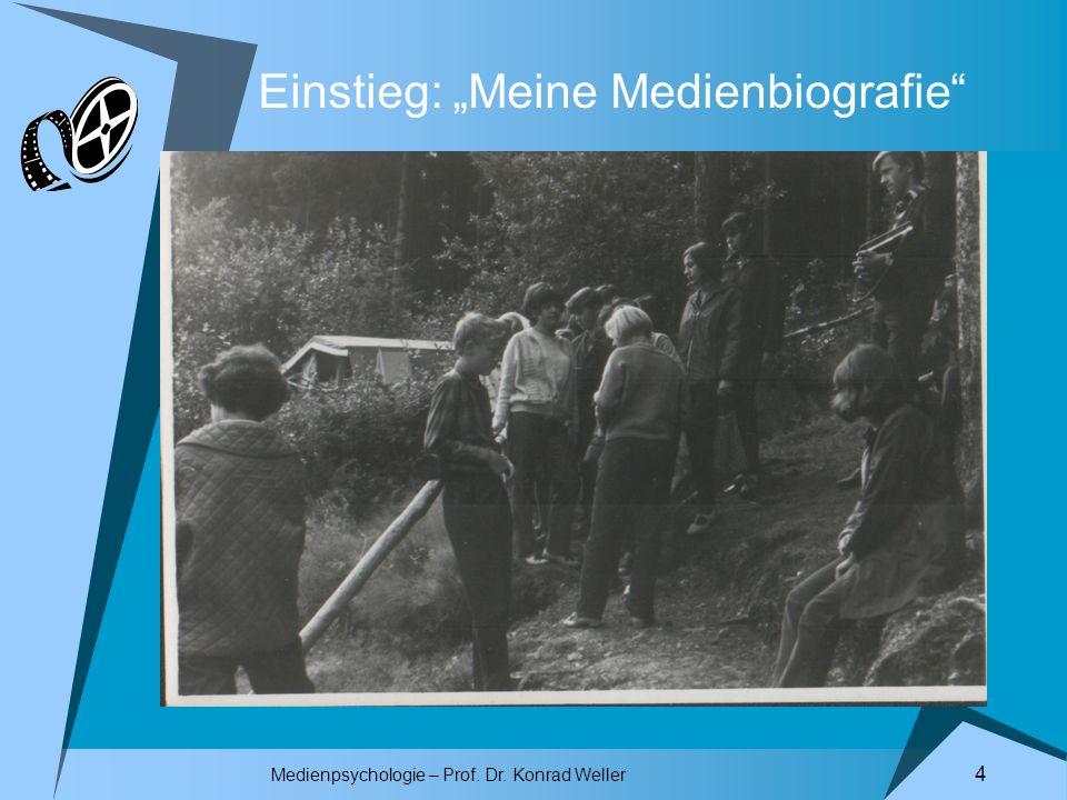 Medienpsychologie – Prof. Dr. Konrad Weller 4 Einstieg: Meine Medienbiografie