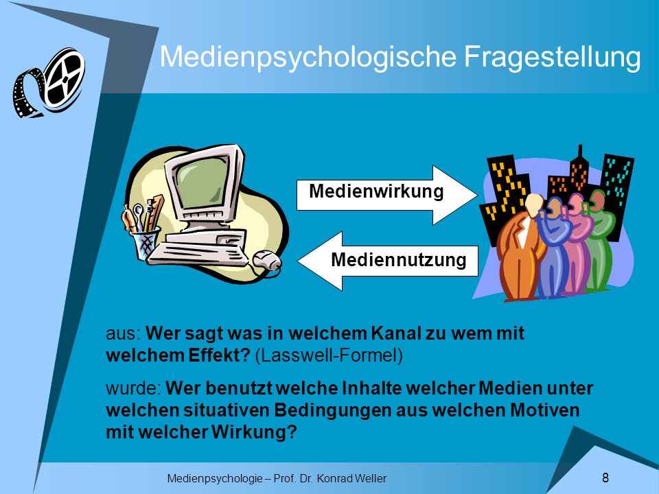 Medienpsychologie – Prof. Dr. Konrad Weller 8 Medienpsychologische Fragestellung Medienwirkung Mediennutzung aus: Wer sagt was in welchem Kanal zu wem