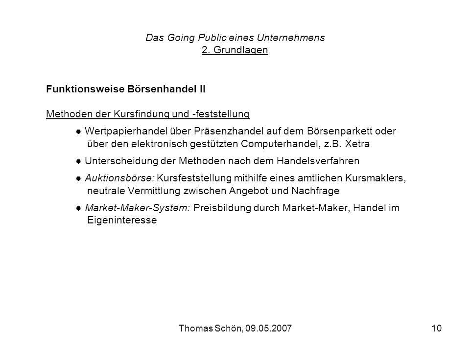 Thomas Schön, 09.05.200710 Das Going Public eines Unternehmens 2. Grundlagen Funktionsweise Börsenhandel II Methoden der Kursfindung und -feststellung
