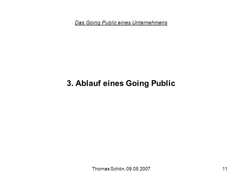 Thomas Schön, 09.05.200711 Das Going Public eines Unternehmens 3. Ablauf eines Going Public