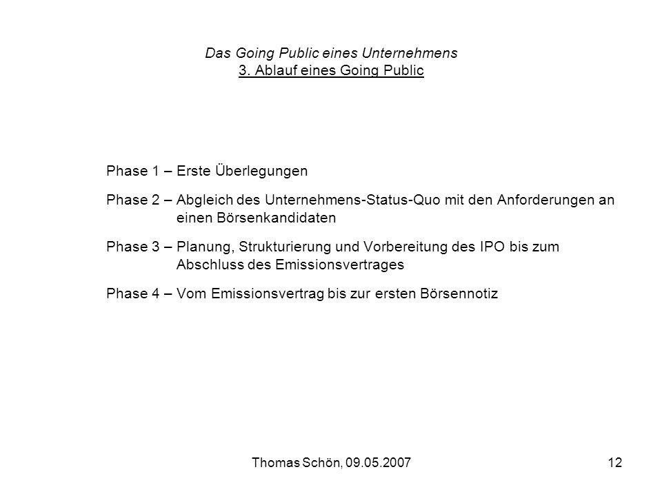 Thomas Schön, 09.05.200712 Das Going Public eines Unternehmens 3. Ablauf eines Going Public Phase 1 – Erste Überlegungen Phase 2 – Abgleich des Untern