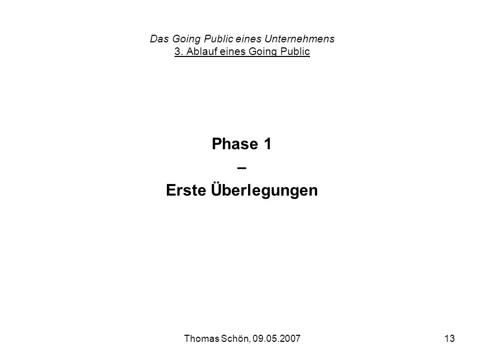 Thomas Schön, 09.05.200713 Das Going Public eines Unternehmens 3. Ablauf eines Going Public Phase 1 – Erste Überlegungen