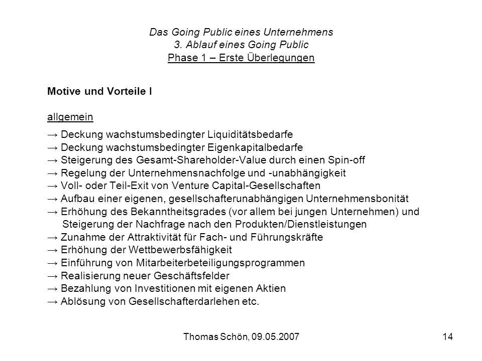 Thomas Schön, 09.05.200714 Das Going Public eines Unternehmens 3. Ablauf eines Going Public Phase 1 – Erste Überlegungen Motive und Vorteile I allgeme
