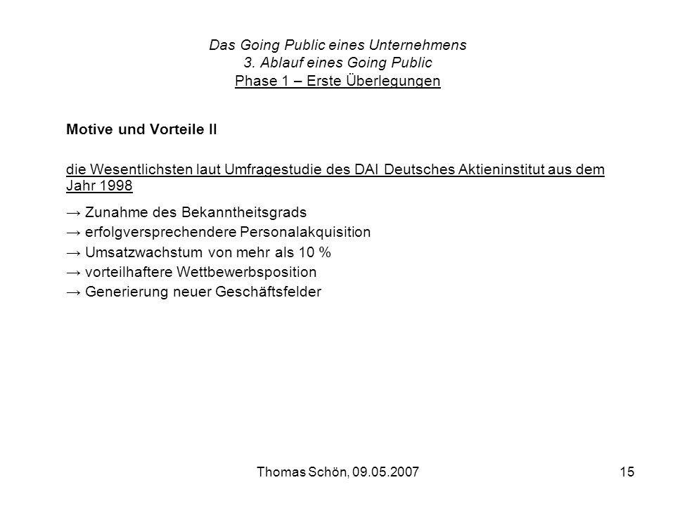 Thomas Schön, 09.05.200715 Das Going Public eines Unternehmens 3. Ablauf eines Going Public Phase 1 – Erste Überlegungen Motive und Vorteile II die We