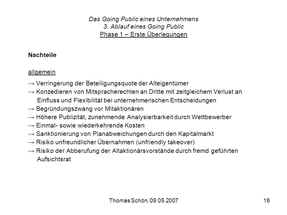 Thomas Schön, 09.05.200716 Das Going Public eines Unternehmens 3. Ablauf eines Going Public Phase 1 – Erste Überlegungen Nachteile allgemein Verringer